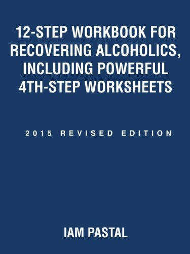 12 Step Workbook for Recovering Alcoholics Including Powerful 4th Step Worksheets 2015 Revised Edition Iam Pastal Amazon Books