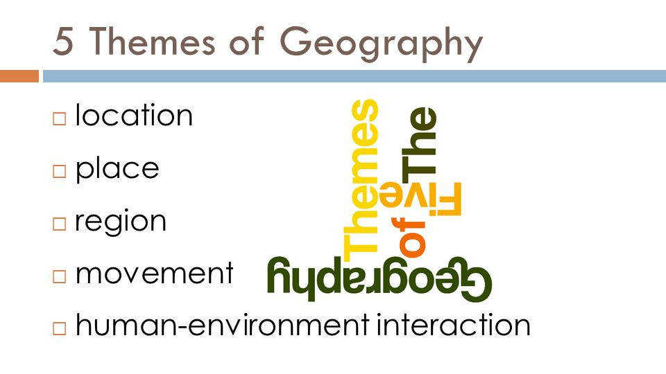 3 5 Themes of Geography  location  place  region  movement  human environment interaction