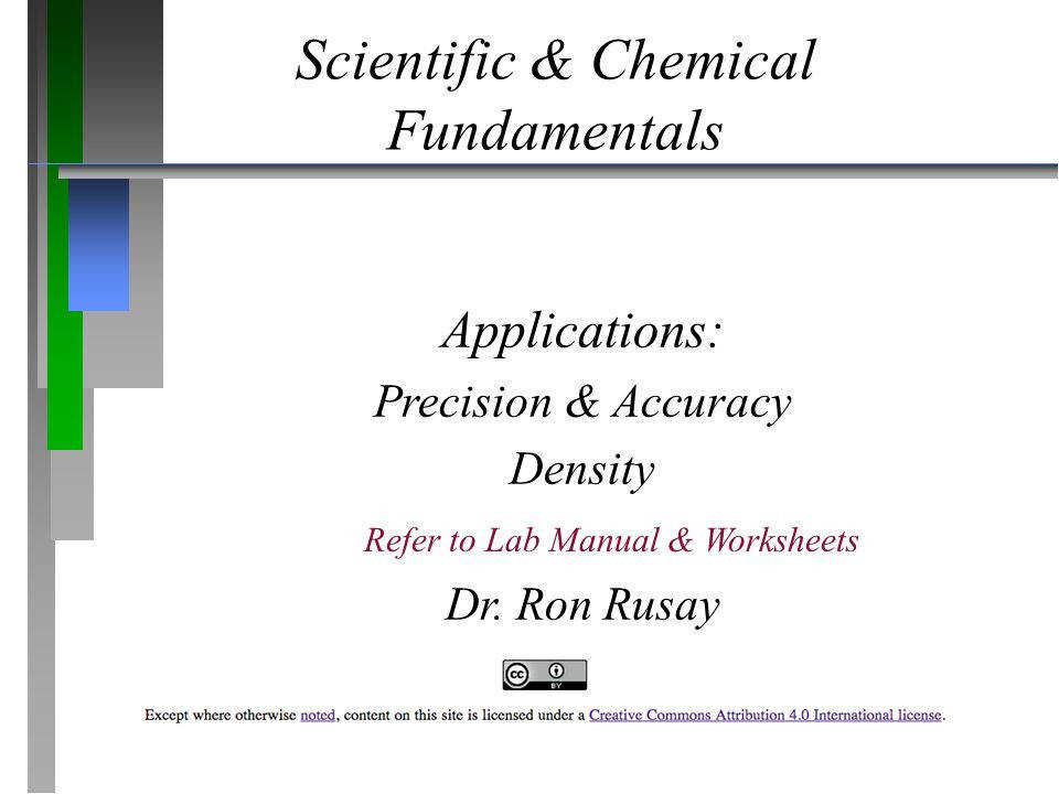 Scientific & Chemical Fundamentals s Precision & Accuracy Density Dr Ron Rusay © Copyright