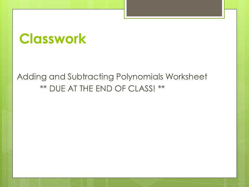 Classwork Adding and Subtracting Polynomials Worksheet