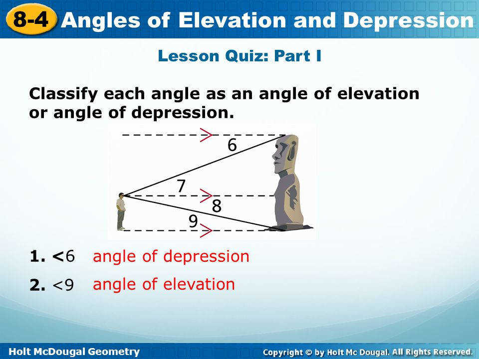 Lesson Quiz Part I Classify each angle as an angle of elevation or angle of