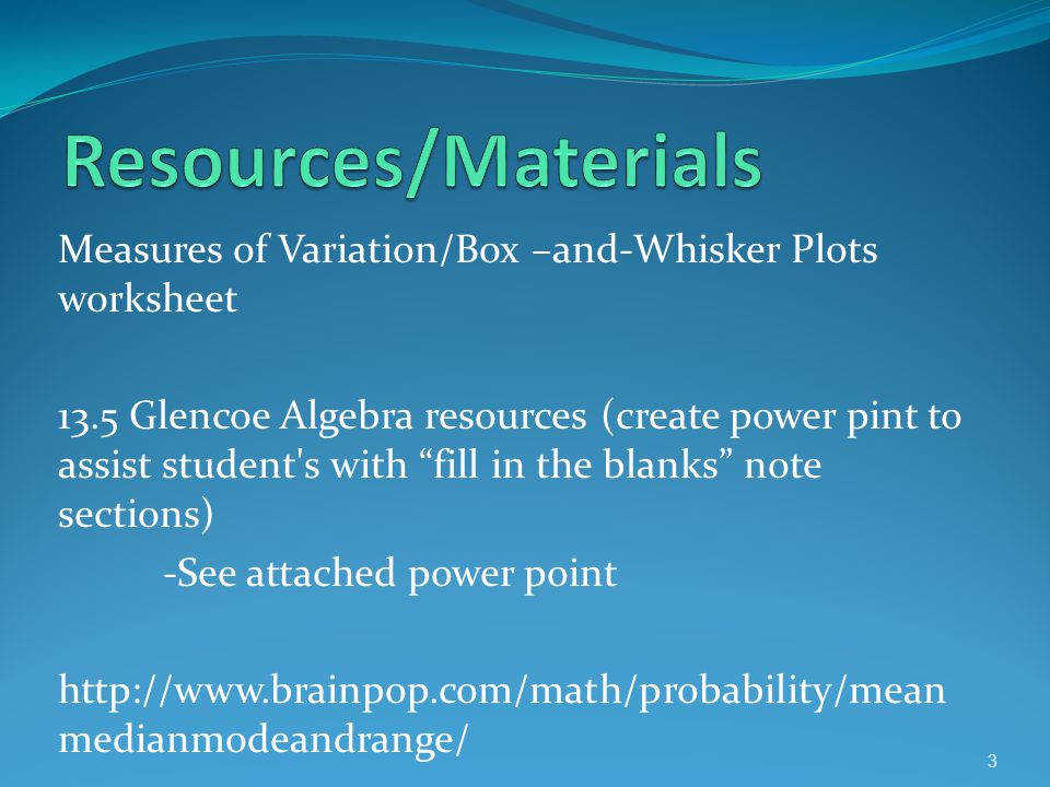 Resources Materials Measures of Variation Box –and Whisker Plots worksheet