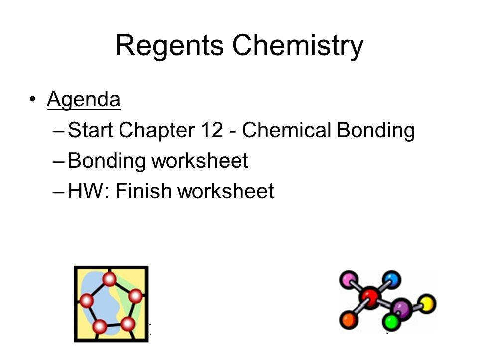 Regents Chemistry Agenda Start Chapter 12 Chemical Bonding