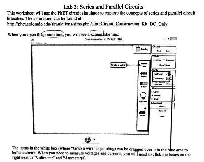 Lab 3 Series and Parallel Circuits This worksheet will use the PhET circuit simulator to
