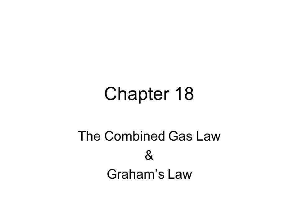 1 Chapter 18 The bined Gas Law & Graham s Law