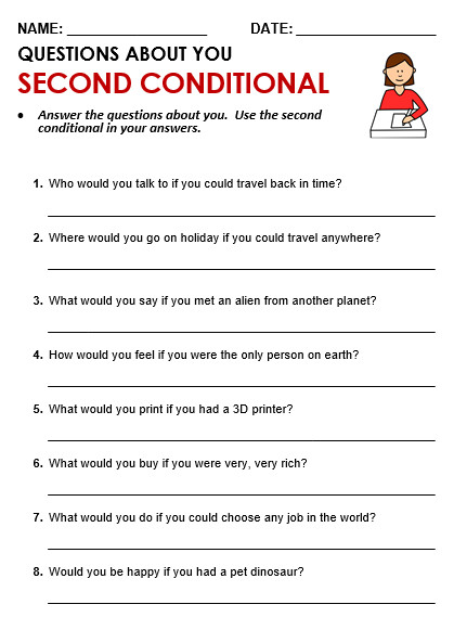 Second Conditional Answer the questions about you Use the second conditional in your answers