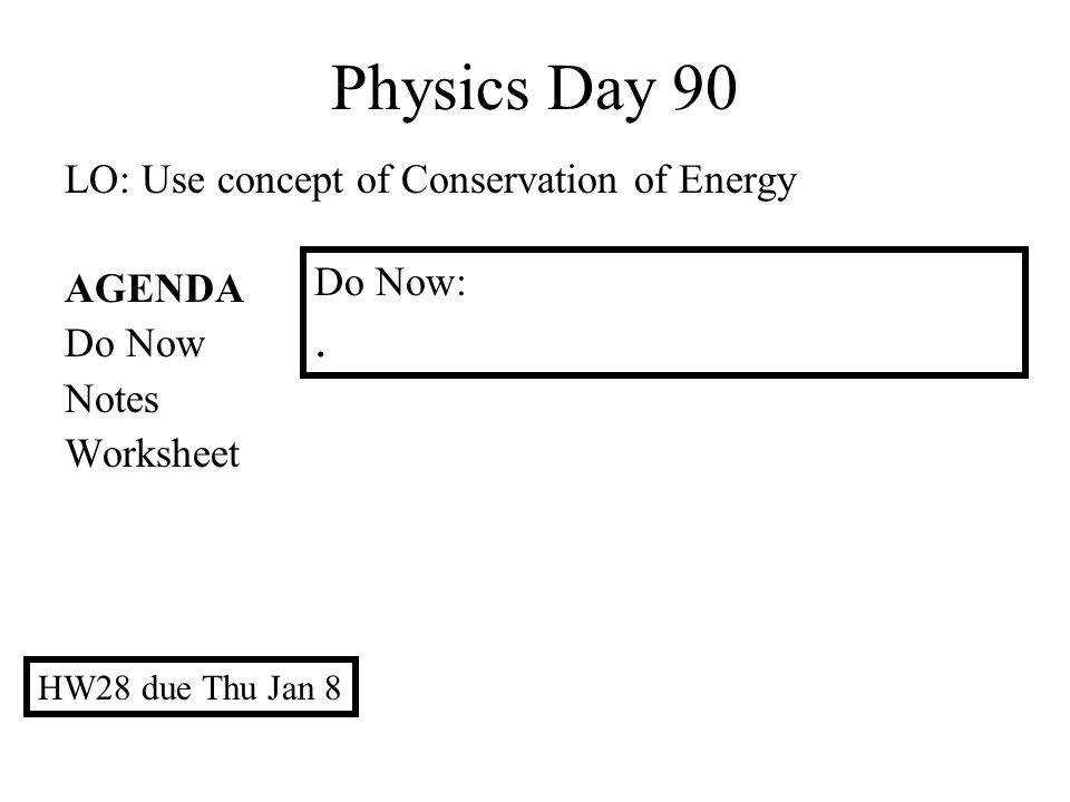 Physics Day 90 LO Use concept of Conservation of Energy AGENDA Do Now Notes Worksheet