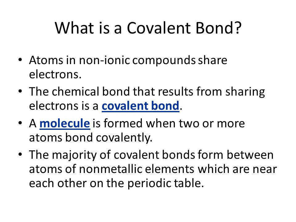 What is a Covalent Bond Atoms in non ionic pounds share electrons