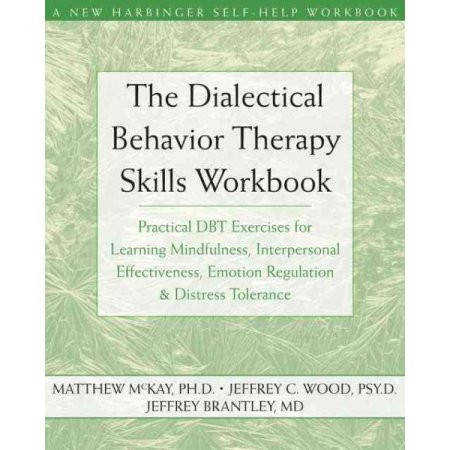 The Dialectical Behavior Therapy Skills Workbook Practical DBT Exercises for Learning Mindfulness Interpersonal Effectiveness