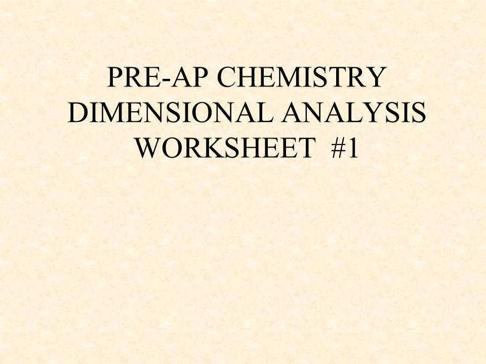 1 PRE AP CHEMISTRY DIMENSIONAL ANALYSIS WORKSHEET 1
