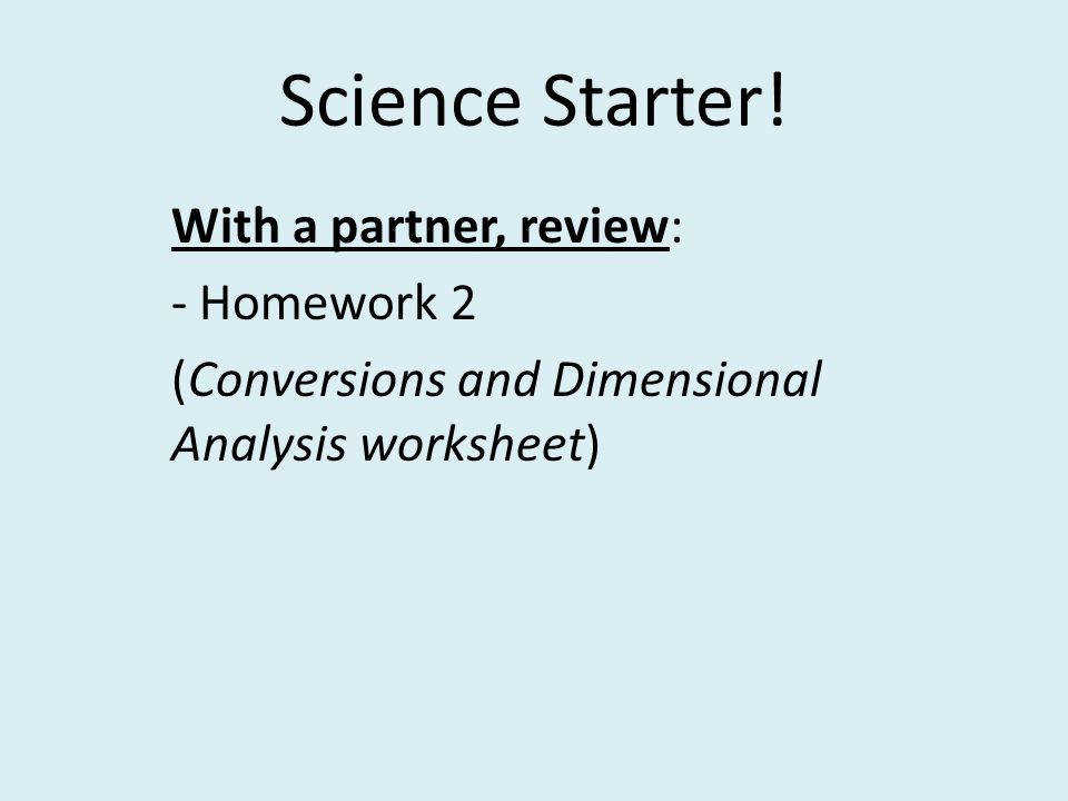 1 Science Starter With a partner review Homework 2 Conversions and Dimensional Analysis worksheet