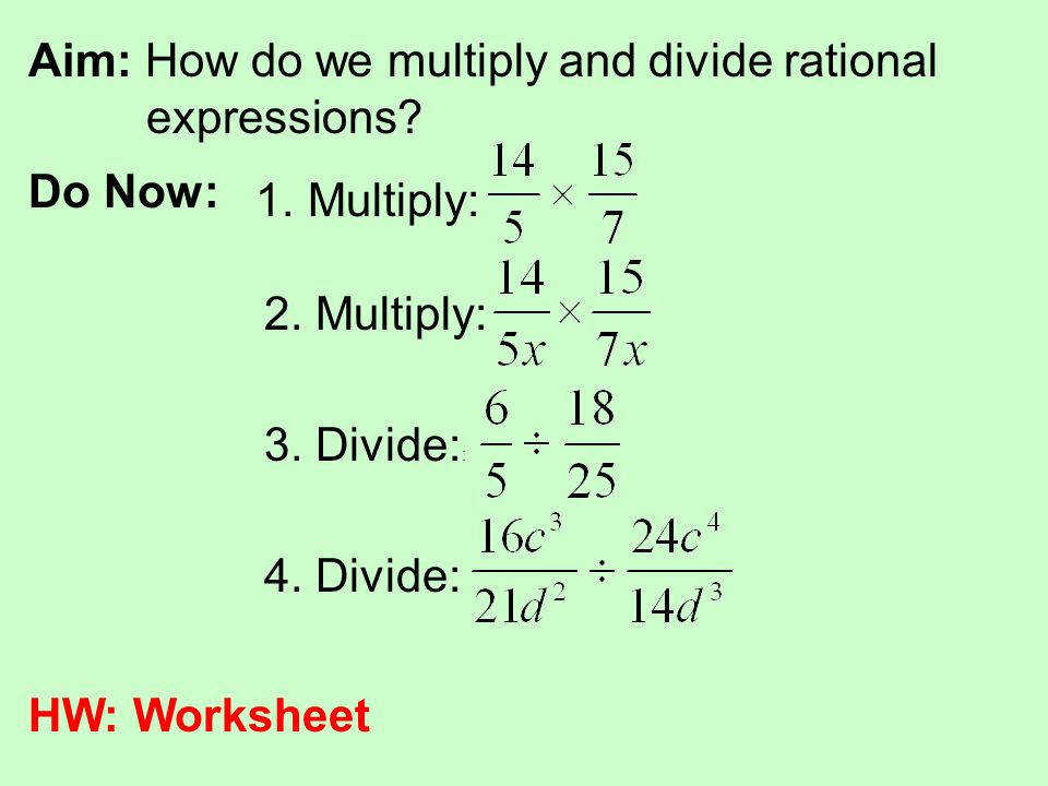 Aim How do we multiply and divide rational expressions