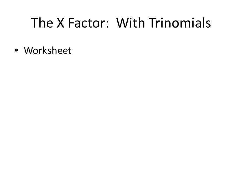 Worksheet The X Factor With Trinomials