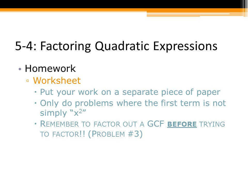 5 4 Factoring Quadratic Expressions Homework ■Worksheet  Put your work on a