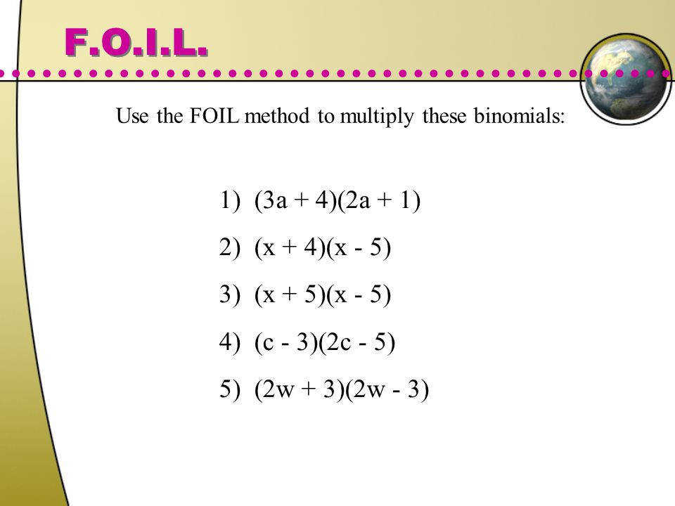 Use the FOIL method to multiply these binomials