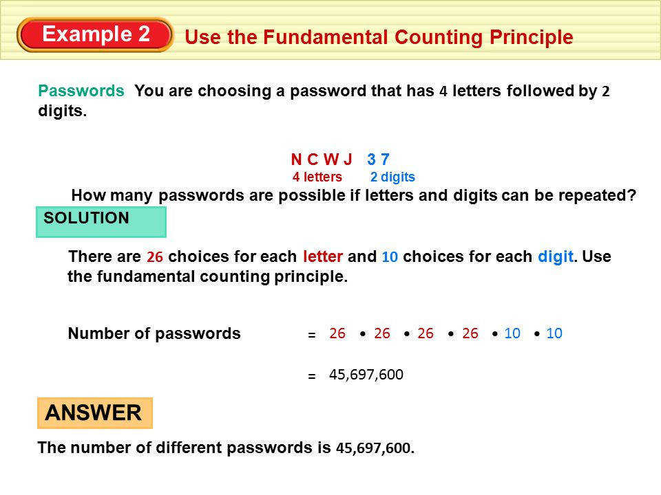Example 2 Use the Fundamental Counting Principle Passwords You are choosing a password that has 4