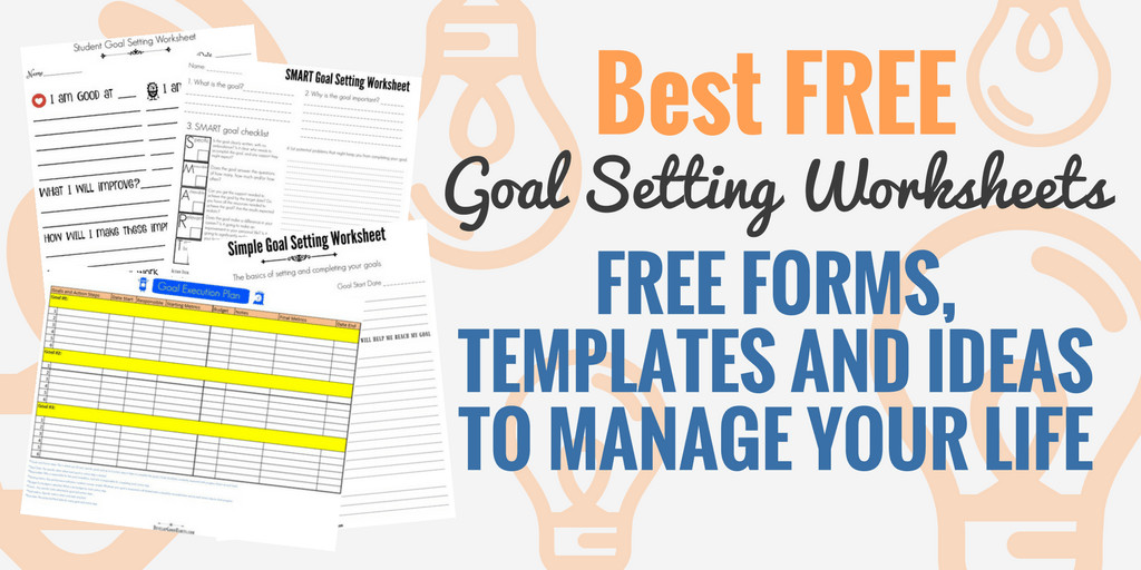 4 Free Goal Setting Worksheets – FREE Forms Templates and Ideas to Manage your Life Develop Good Habits