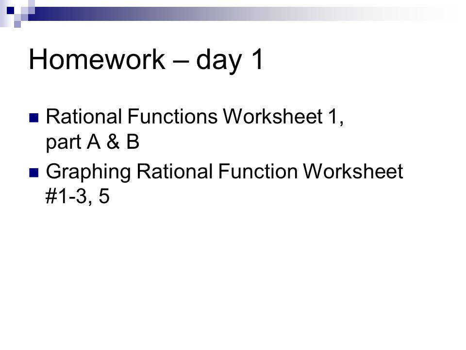 Homework – day 1 Rational Functions Worksheet 1 part A & B