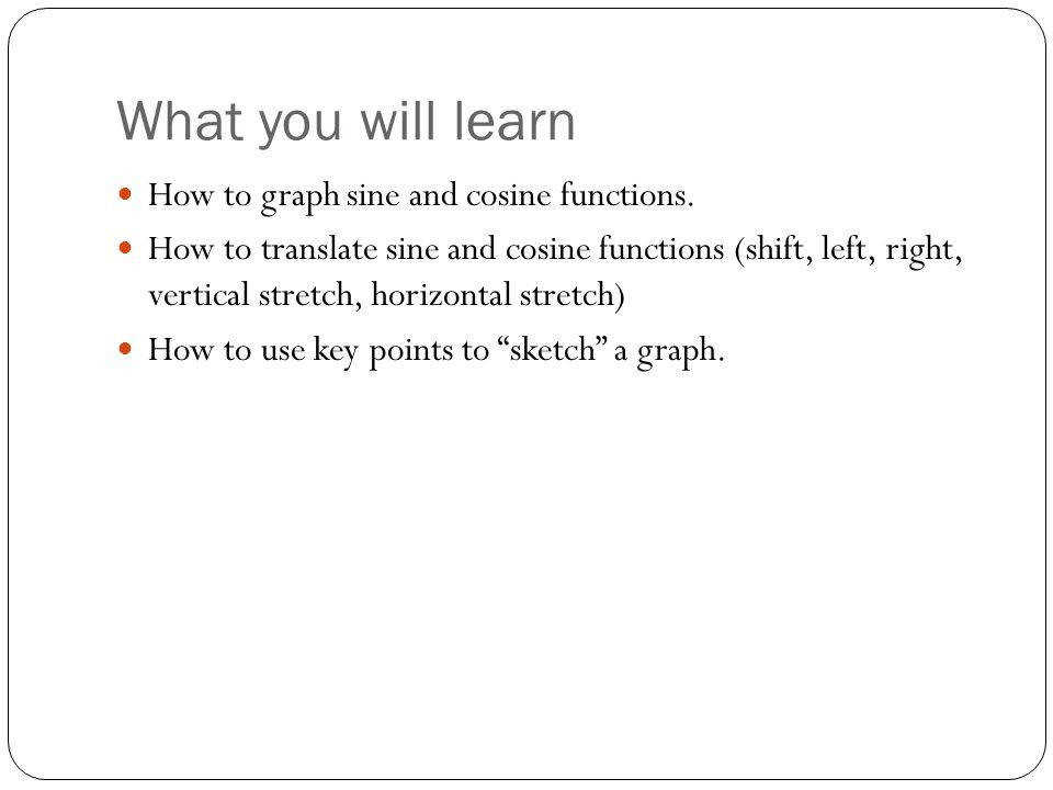 What you will learn How to graph sine and cosine functions