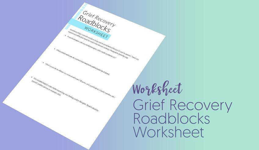 Grief recovery roadblocks worksheet