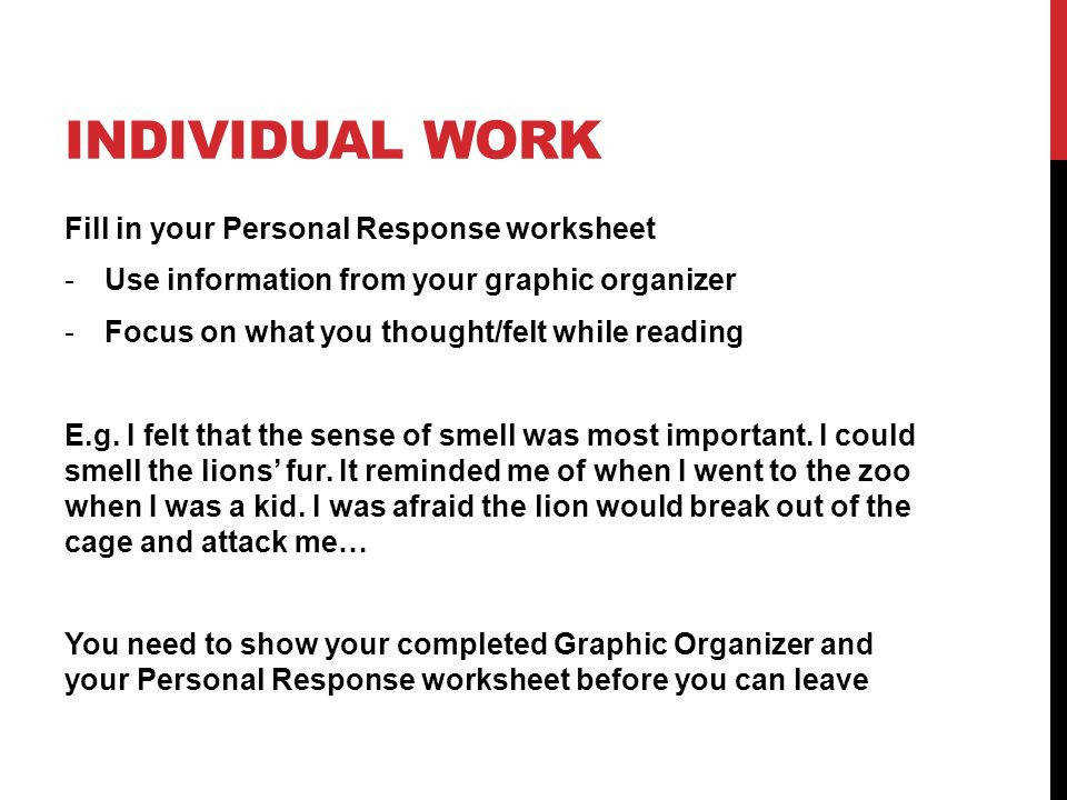 INDIVIDUAL WORK Fill in your Personal Response worksheet Use information from your graphic organizer
