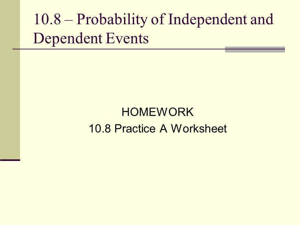 13 10 8 – Probability of Independent and Dependent Events HOMEWORK 10 8 Practice A Worksheet