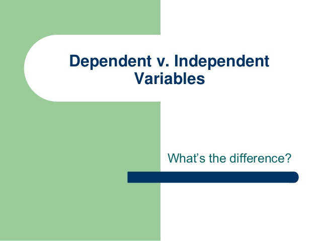 Dependent v Independent Variables What s