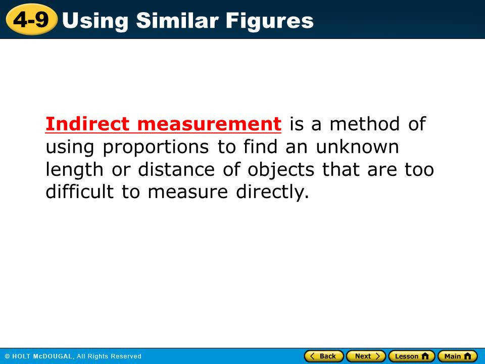 1 4 9 Using Similar Figures Indirect measurement is a method of using proportions to