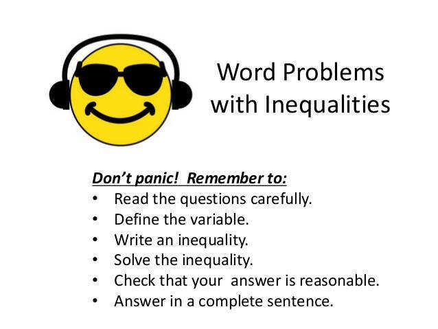 Word Problems with Inequalities Don t panic Remember to • Read the questions