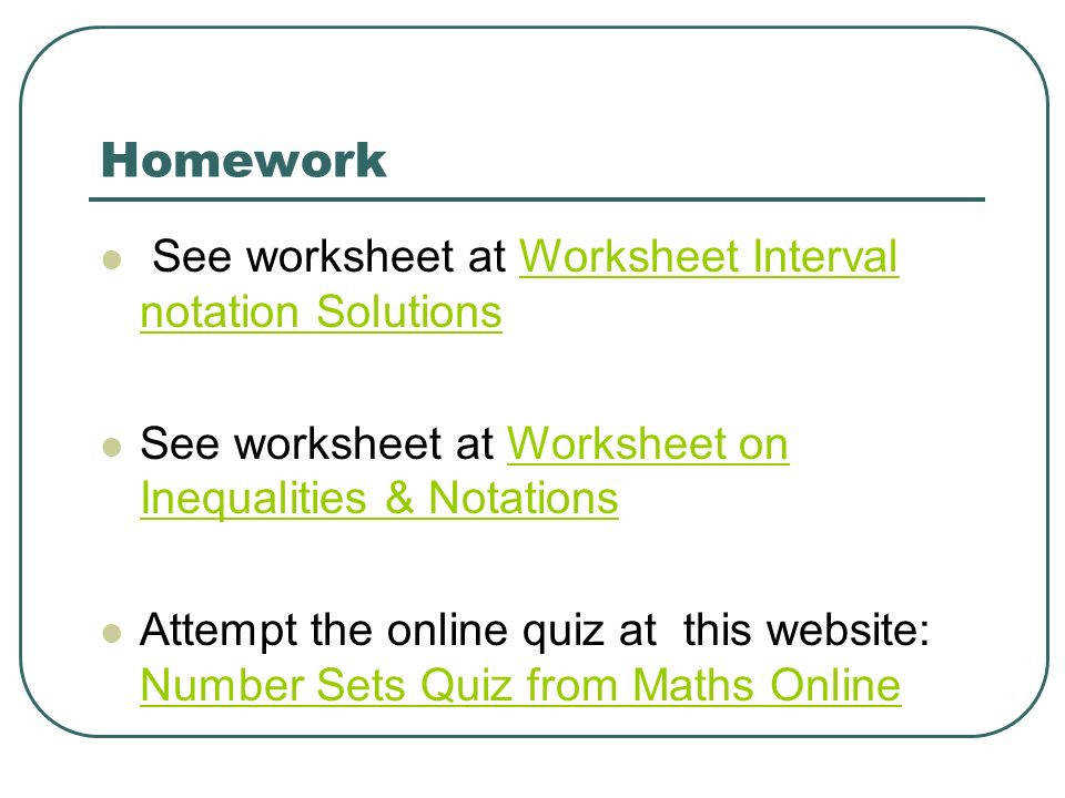 Homework See worksheet at Worksheet Interval notation Solutions