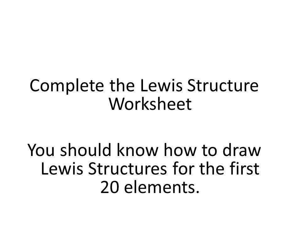32 plete the Lewis Structure Worksheet You should know how to draw Lewis Structures for the first 20 elements