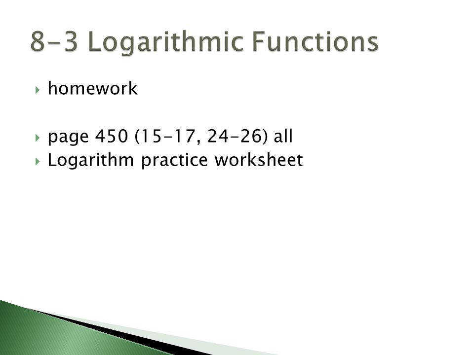 19  homework  page 450 15 17 24 26 all  Logarithm practice worksheet