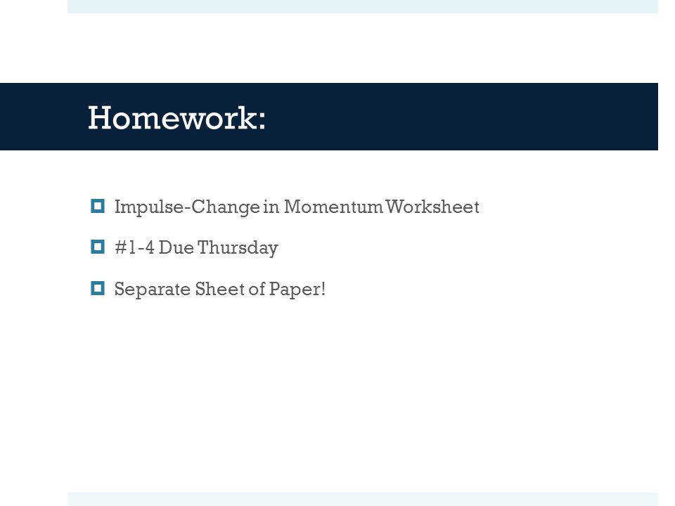 Homework Impulse Change in Momentum Worksheet 1 4 Due Thursday