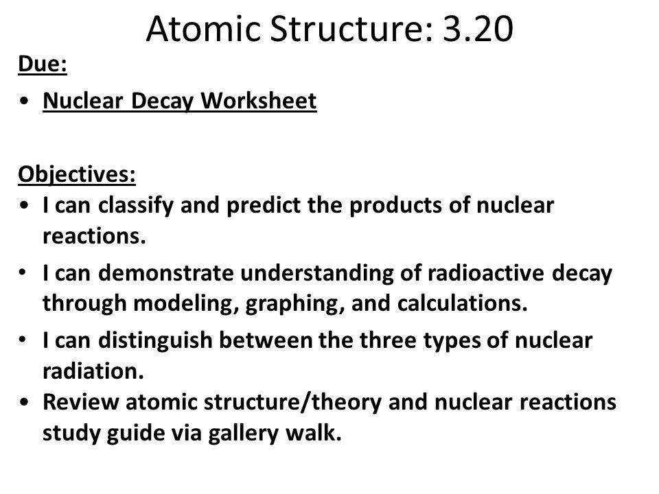 Atomic Structure 3 20 Due Nuclear Decay Worksheet Objectives