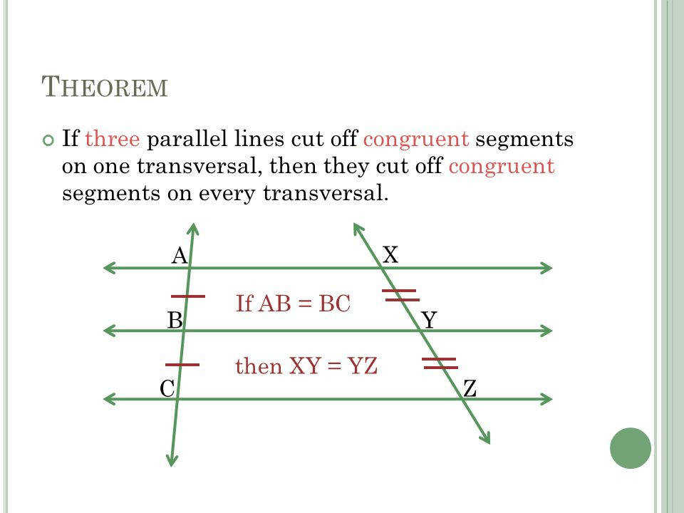 Theorem If three parallel lines cut off congruent segments on one transversal then they cut