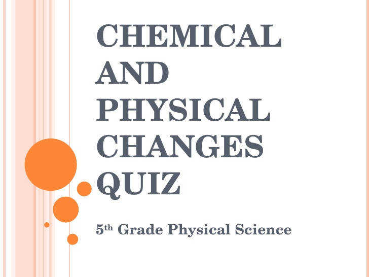 CHEMICAL AND PHYSICAL CHANGES QUIZ 5 th Grade Physical Science