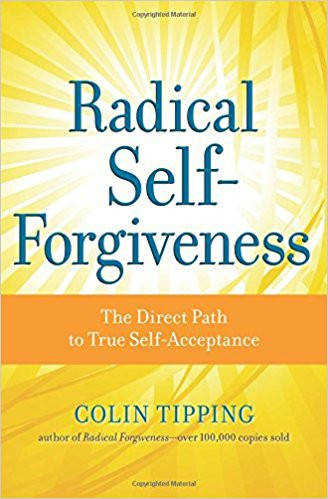 Radical Self Forgiveness The Direct Path to True Self Acceptance Colin Tipping Amazon Books