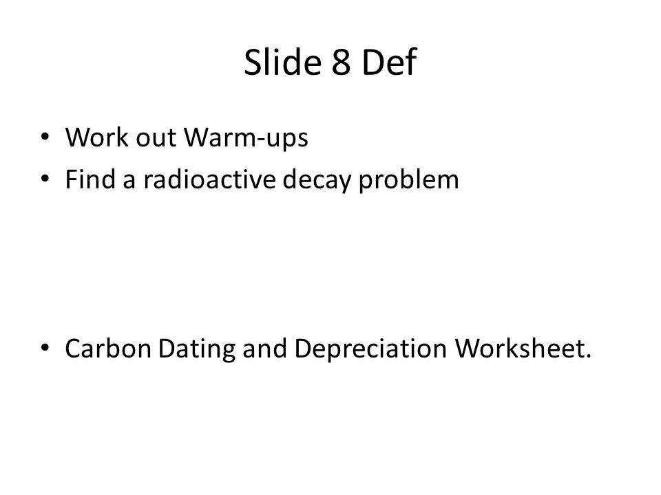 Slide 8 Def Work out Warm ups Find a radioactive decay problem