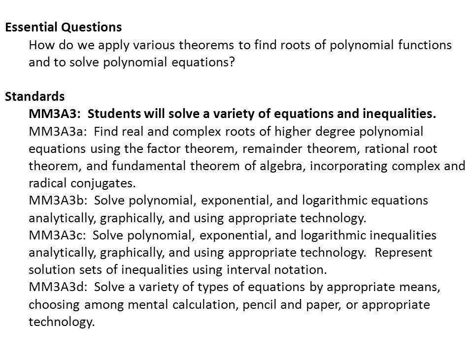 Essential Questions How do we apply various theorems to find roots of polynomial functions and to