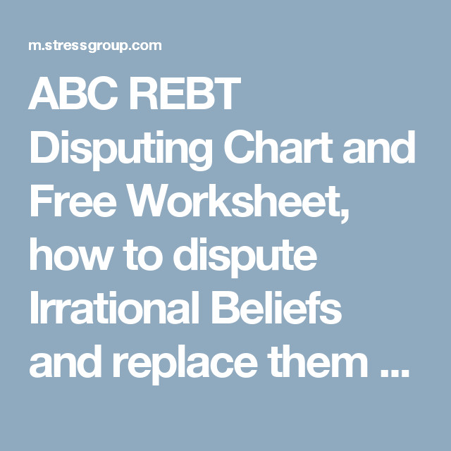 ABC REBT Disputing Chart and Free Worksheet how to dispute Irrational Beliefs and replace them