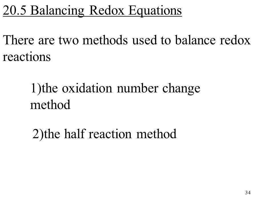 There are two methods used to balance redox reactions 1 the oxidation number change method 2 the half reaction method