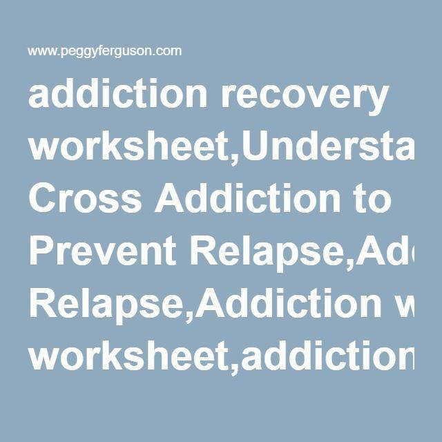 addiction recovery worksheet Understanding Cross Addiction to Prevent Relapse Addiction worksheet addiction worksheets 12 step worksheets relapse prevention
