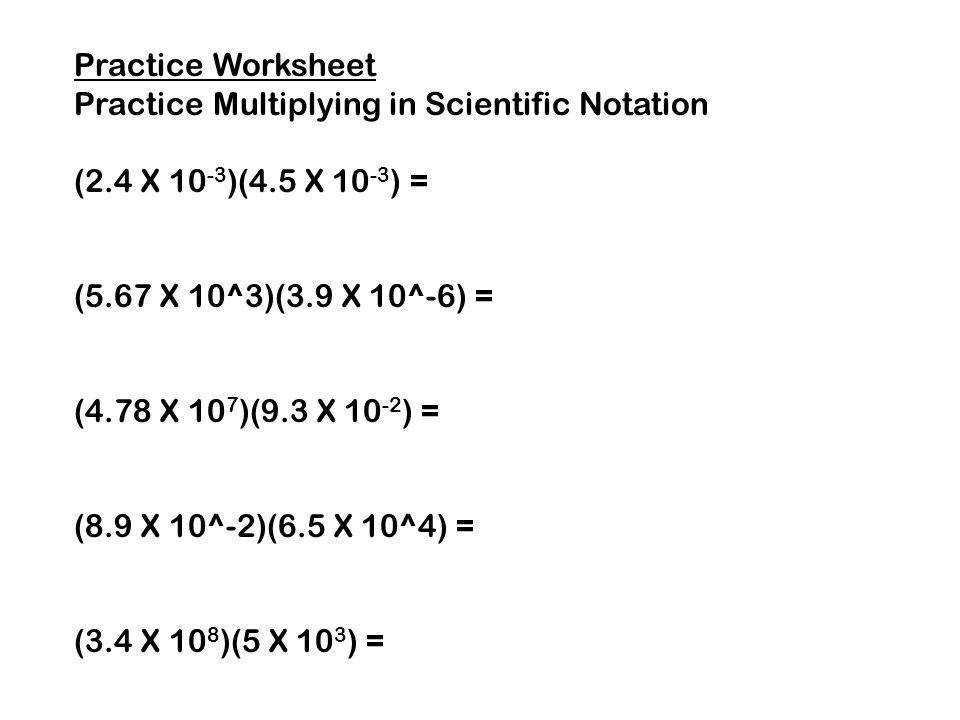 Practice Worksheet Practice Multiplying in Scientific Notation 2 4 X 10 3