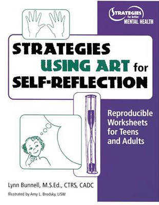 Strategies Using Art for Self Reflection Reproducible Worksheets for Teens and Adults Lynn Bunnell