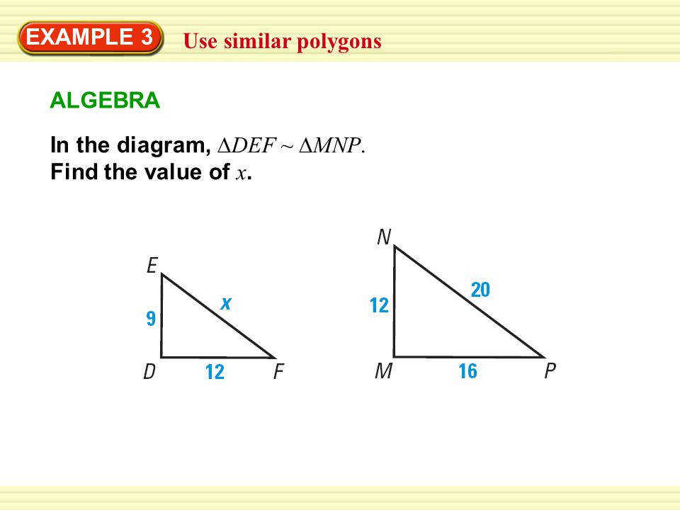 5 EXAMPLE 3 Use similar polygons In the diagram ∆DEF ∆MNP Find the value of x ALGEBRA