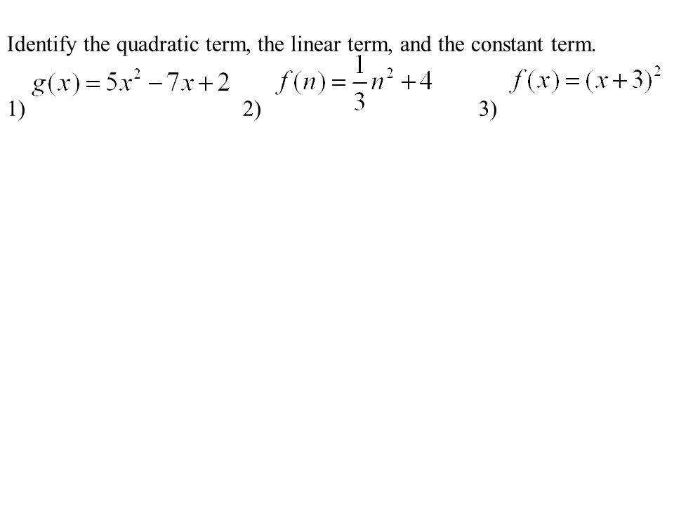 Identify the quadratic term the linear term and the constant term
