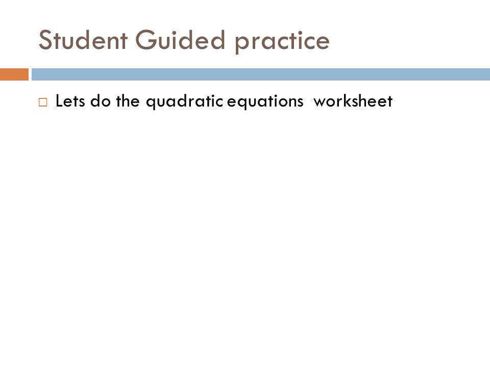10 Student Guided practice Lets do the quadratic equations worksheet