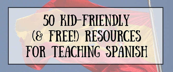 50 Free Resources for Teaching Spanish to Kids Worksheets Games and More