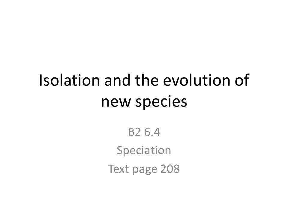Isolation and the evolution of new species
