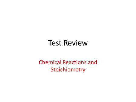 Test Review Chemical Reactions and Stoichiometry